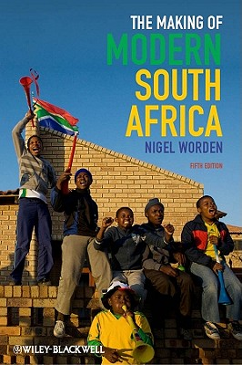 The Making of Modern South Africa: Conquest, Apartheid, Democracy - Worden, Nigel
