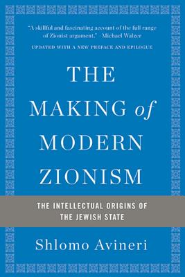 The Making of Modern Zionism: The Intellectual Origins of the Jewish State - Avineri, Shlomo