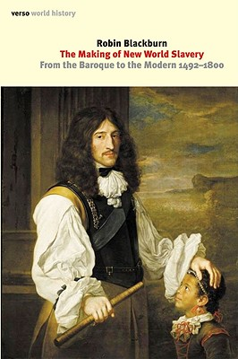The Making of New World Slavery: From the Baroque to the Modern, 1492-1800 - Blackburn, Robin
