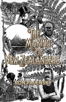 The Making of New Zealanders - Palenski, Ron