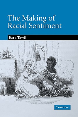 The Making of Racial Sentiment: Slavery and the Birth of the Frontier Romance - Tawil, Ezra