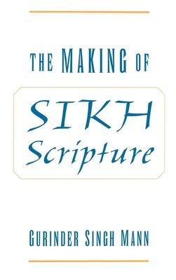 The Making of Sikh Scripture - Mann, Gurinder Singh