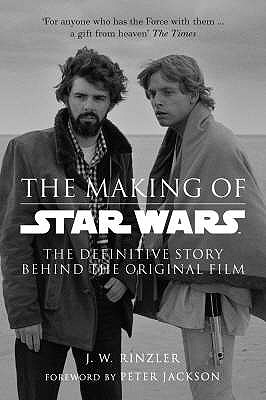 "The Making of ""Star Wars"": The Definitive Story Behind the Original Film - Rinzler, J. W."