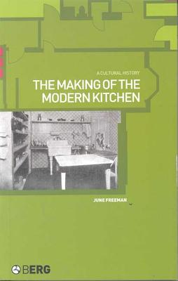 The Making of the Modern Kitchen: A Cultural History - Freeman, June