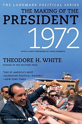 The Making of the President 1972 - White, Theodore H, and Roberts, Cokie (Foreword by)