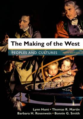 The Making of the West, Combined Volume: Peoples and Cultures - Martin, Thomas R, Professor, and Rosenwein, Barbara H, and Smith, Bonnie G