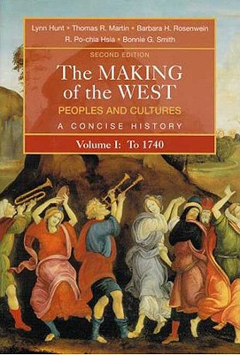 The Making of the West: Peoples and Cultures, a Concise History: Volume I: To 1740 - Hunt, Lynn, and Martin, Thomas R, and Rosenwein, Barbara H