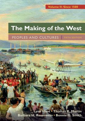 The Making of the West, Volume 2: Since 1500: Peoples and Cultures - Hunt, Lynn, and Martin, Thomas R, and Rosenwein, Barbara H