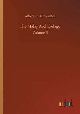 The Malay Archipelago - Wallace, Alfred Russel