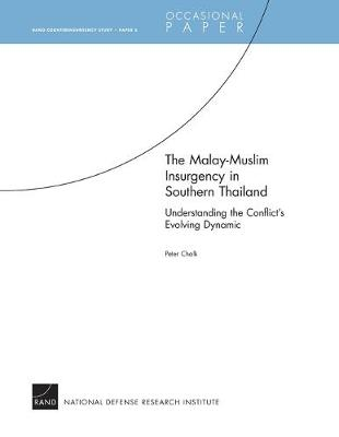 The Malay-Muslim Insurgency in Southern Thailand--Understanding the Conflict's Evolving Dynamic: Rand Counterinsurgency Study--Paper 5 - Chalk, Peter
