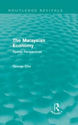 The Malaysian Economy: Spatial Perspectives - Cho, George