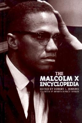 The Malcolm X Encyclopedia - Jenkins, Robert L, and Tryman, Mfanya Donald