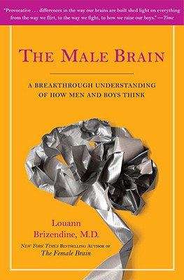 The Male Brain: A Breakthrough Understanding of How Men and Boys Think - Brizendine, Louann