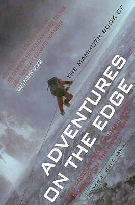 The Mammoth Book of Adventures on the Edge: Epic Accounts of Triumph and Tragedy on the Mountains - Lewis, Jon E (Editor)