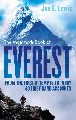 The Mammoth Book Of Everest: From the first attempts to today, 40 first-hand accounts - Lewis, Jon E.