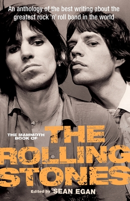 The Mammoth Book of the Rolling Stones: An anthology of the best writing about the greatest rock `n' roll band in the world - Egan, Sean
