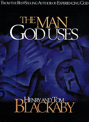 The Man God Uses - Blackaby, Henry T, and Blackaby, Tom