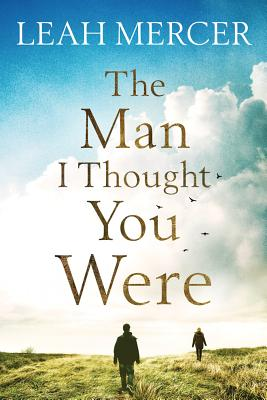 The Man I Thought You Were - Mercer, Leah