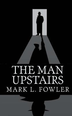 The Man Upstairs - Fowler, Mark L