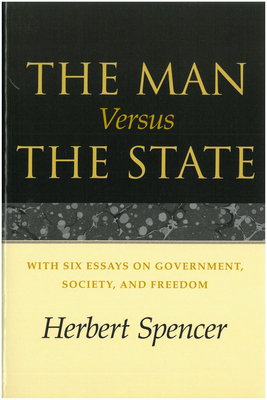 The Man Versus the State: With Six Essays on Government, Society, and Freedom - Spencer, Herbert