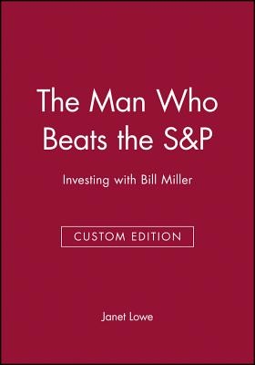 The Man Who Beats the S&p: Investing with Bill Miller - Lowe, Janet