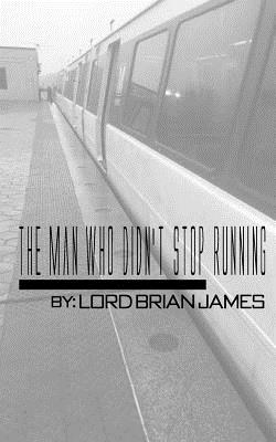 The Man Who Didn't Stop Running: The First Installment of the 'Lover's Chronicles' Series - Alexander, Brian