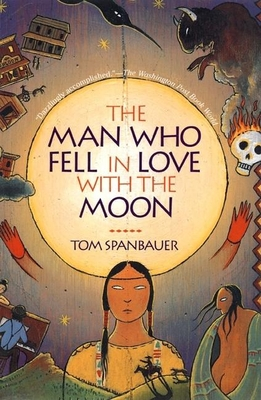 The Man Who Fell in Love with the Moon - Spanbauer, Tom