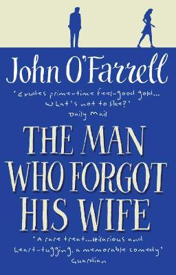 The Man Who Forgot His Wife - O'Farrell, John