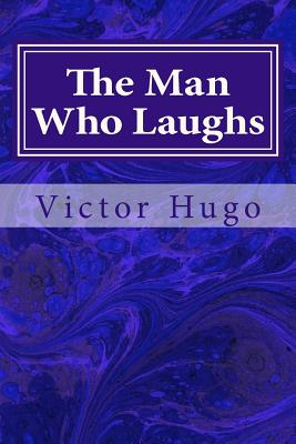 The Man Who Laughs - Hugo, Victor, and Anonymous (Translated by)