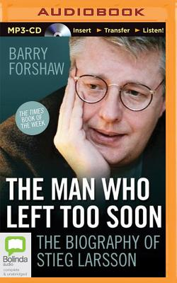 The Man Who Left Too Soon: The Life and Works of Stieg Larsson - Forshaw, Barry