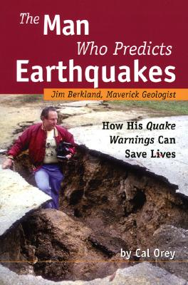The Man Who Predicts Earthquakes: Jim Berkland, Maverick Geologist: How His Quake Warnings Can Save Lives - Orey, Cal