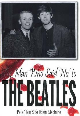 The Man Who Said 'No' to The Beatles - Maclaine, Pete