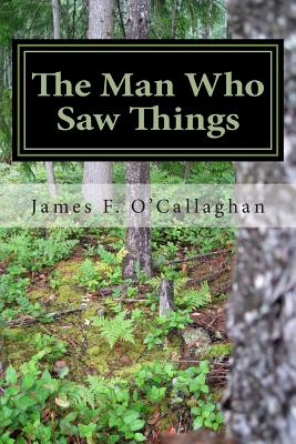 The Man Who Saw Things - O'Callaghan, James F