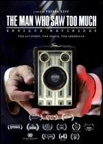 The Man Who Saw Too Much - Trisha Ziff