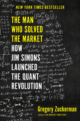 The Man Who Solved the Market: How Jim Simons Launched the Quant Revolution - Zuckerman, Gregory