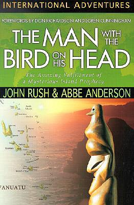 The Man with the Bird on His Head: The Amazing Fulfillment of a Mysterious Island Prophecy - Rush, John