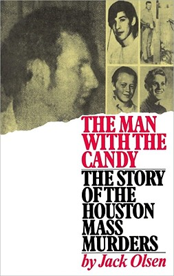 The Man with the Candy: The Story of the Houston Mass Murders - Olsen, Jack