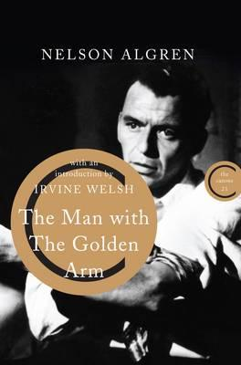 The Man with the Golden Arm - Algren, Nelson, and Welsh, Irvine (Introduction by), and Vonnegut, Kurt (Afterword by)