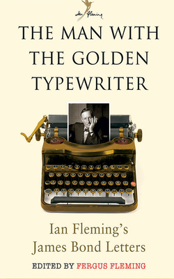 The Man with the Golden Typewriter: Ian Fleming's James Bond Letters - Fleming, Ian, and Fleming, Fergus, and Rhind-Tutt, Julian (Read by)
