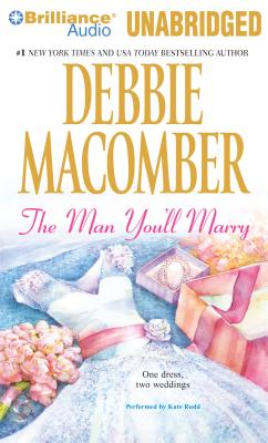The Man You'll Marry: The First Man You Meet and the Man You'll Marry - Macomber, Debbie, and Rudd, Kate (Read by)