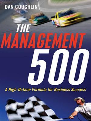The Management 500: A High-Octane Formula for Business Success - Coughlin, Dan