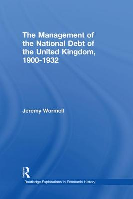 The Management of the National Debt of the United Kingdom 1900-1932 - Wormell, Jeremy