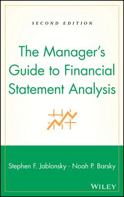 The Manager's Guide to Financial Statement Analysis - Jablonsky, Stephen F, and Barsky, Noah P