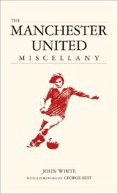 The Manchester United Miscellany - White, John, Dr.