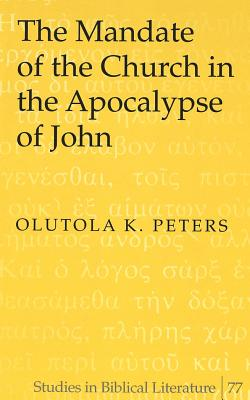 The Mandate of the Church in the Apocalypse of John - Peters, Olutola K