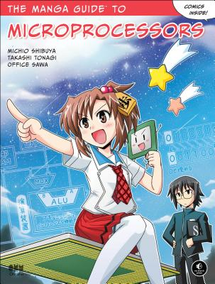 The Manga Guide to Microprocessors - Shibuya, Michio, and Tonagi, Takashi, and Office Sawa
