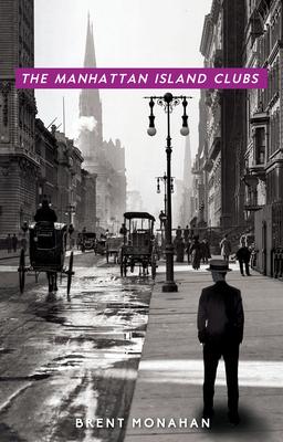 The Manhattan Island Clubs: A John Le Brun Novel, Book 3 - Monahan, Brent