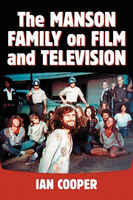 The Manson Family on Film and Television - Cooper, Ian