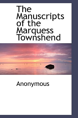 The Manuscripts of the Marquess Townshend - Anonymous