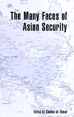 The Many Faces of Asian Security - Simon, Sheldon W, Professor, PH.D. (Editor)